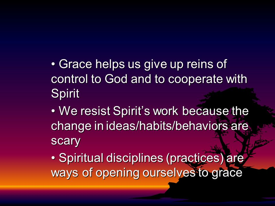 Grace helps us give up reins of control to God and to cooperate with Spirit Grace helps us give up reins of control to God and to cooperate with Spiri