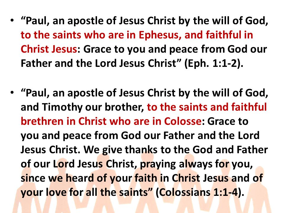 Paul, an apostle of Jesus Christ by the will of God, to the saints who are in Ephesus, and faithful in Christ Jesus: Grace to you and peace from God our Father and the Lord Jesus Christ (Eph.