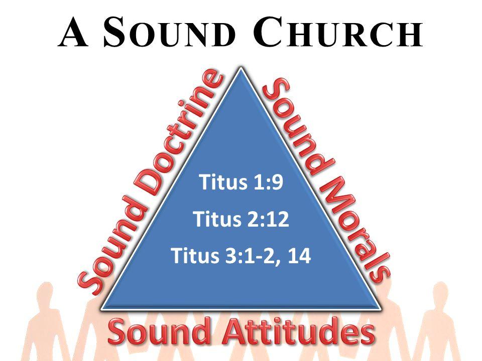 A S OUND C HURCH Titus 1:9 Titus 2:12 Titus 3:1-2, 14