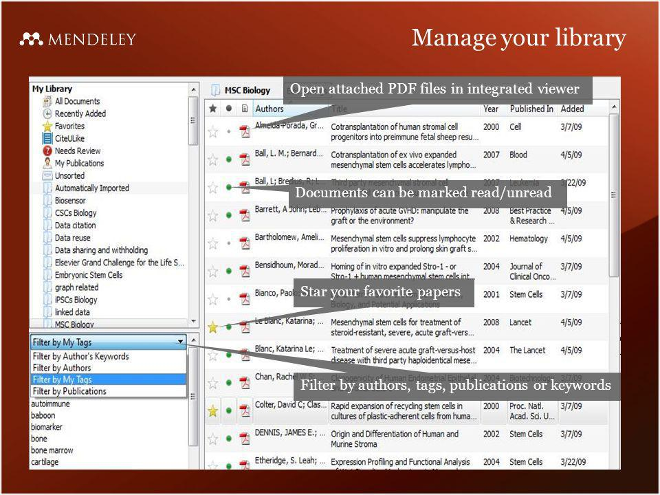 Manage your library Star your favorite papers Documents can be marked read/unread Filter by authors, tags, publications or keywords Open attached PDF files in integrated viewer