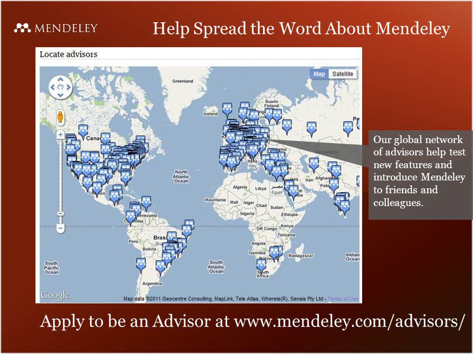 Help Spread the Word About Mendeley Our global network of advisors help test new features and introduce Mendeley to friends and colleagues.