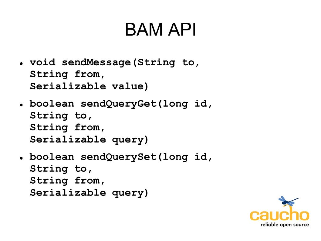 BAM API void sendMessage(String to, String from, Serializable value) boolean sendQueryGet(long id, String to, String from, Serializable query) boolean sendQuerySet(long id, String to, String from, Serializable query)