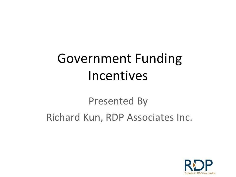 Government Funding Incentives Presented By Richard Kun, RDP Associates Inc.