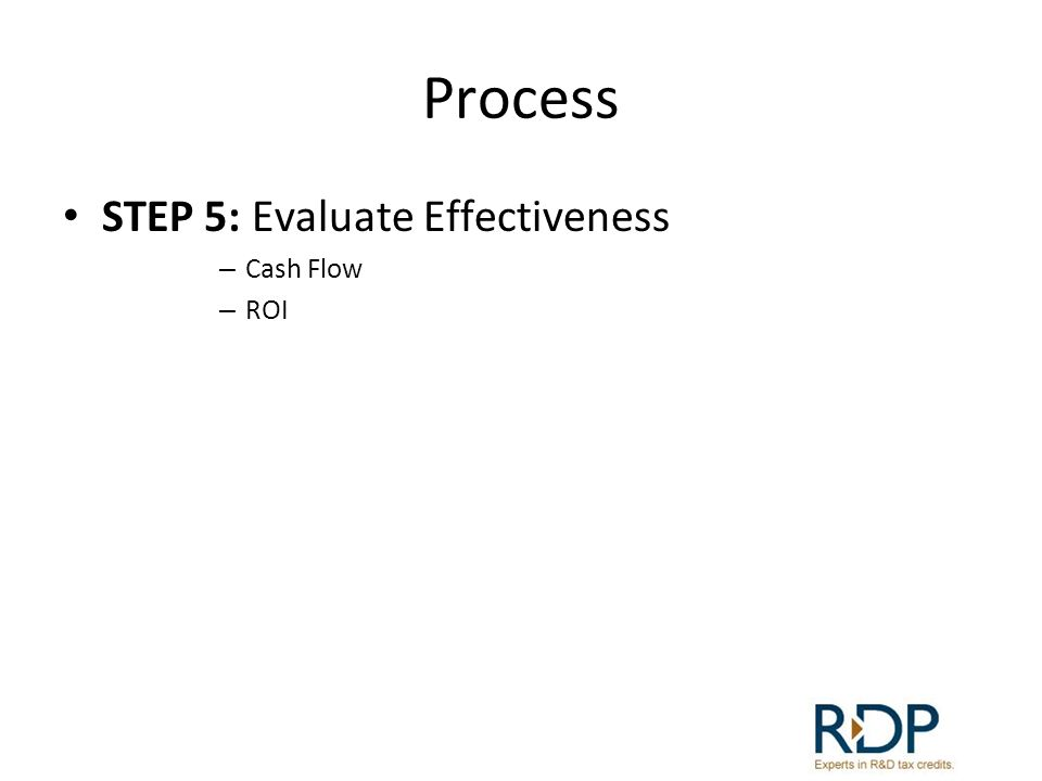Process STEP 5: Evaluate Effectiveness – Cash Flow – ROI