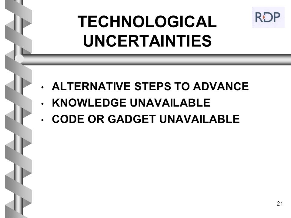 21 TECHNOLOGICAL UNCERTAINTIES ALTERNATIVE STEPS TO ADVANCE KNOWLEDGE UNAVAILABLE CODE OR GADGET UNAVAILABLE
