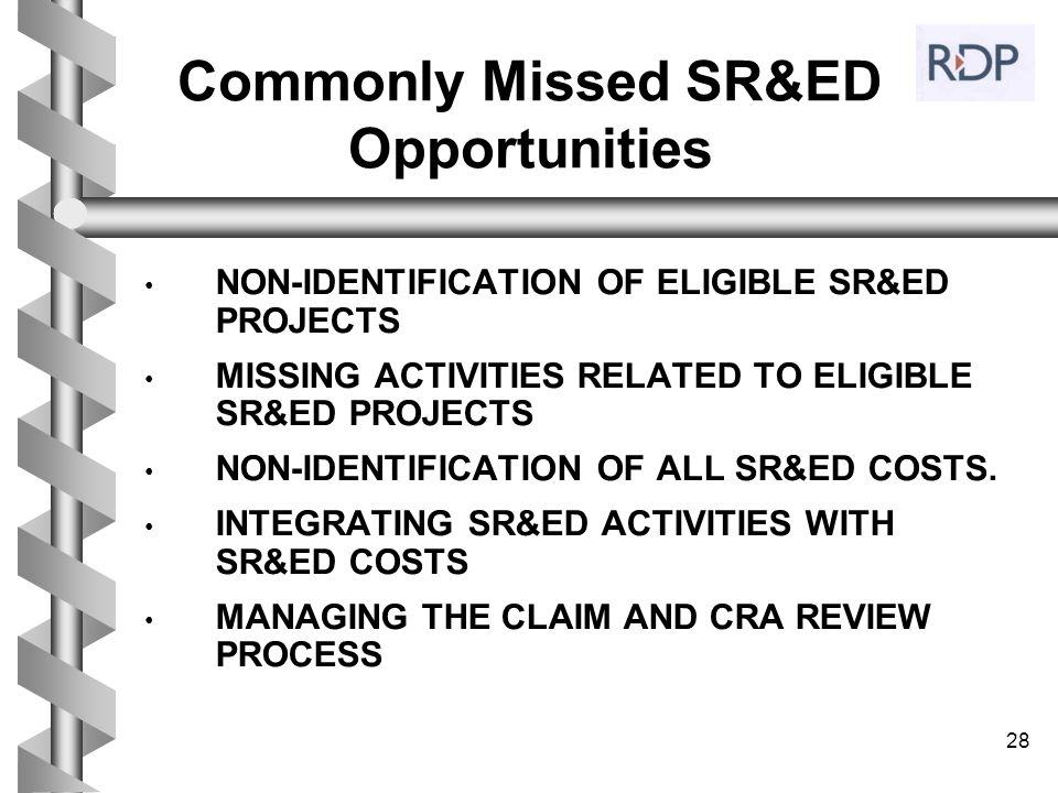 28 Commonly Missed SR&ED Opportunities NON-IDENTIFICATION OF ELIGIBLE SR&ED PROJECTS MISSING ACTIVITIES RELATED TO ELIGIBLE SR&ED PROJECTS NON-IDENTIF