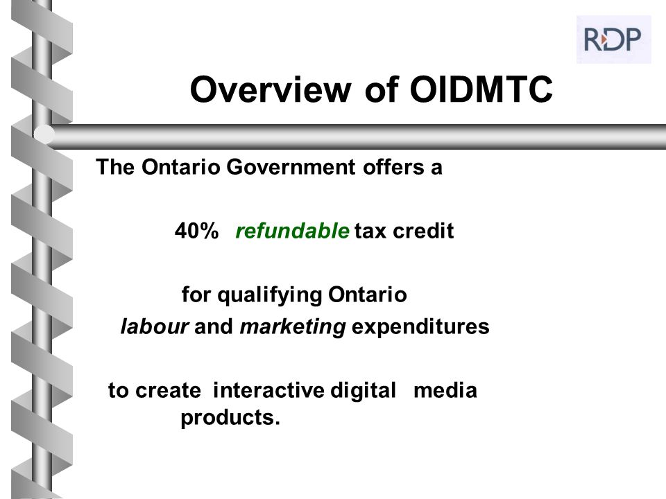 Overview of OIDMTC The Ontario Government offers a 40% refundable tax credit for qualifying Ontario labour and marketing expenditures to create intera