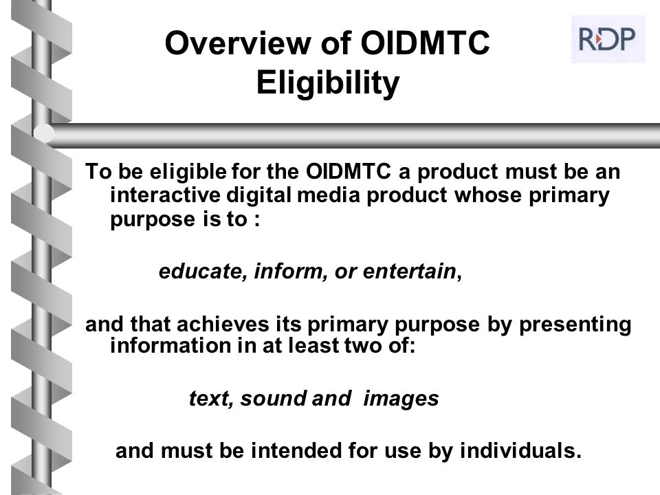 Overview of OIDMTC Eligibility To be eligible for the OIDMTC a product must be an interactive digital media product whose primary purpose is to : educ