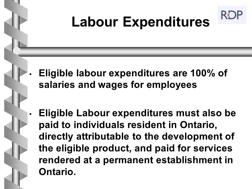 Labour Expenditures Eligible labour expenditures are 100% of salaries and wages for employees Eligible Labour expenditures must also be paid to indivi