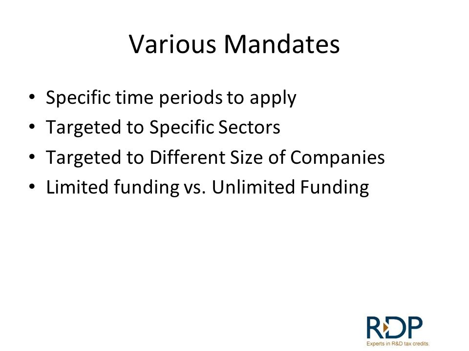 Various Mandates Specific time periods to apply Targeted to Specific Sectors Targeted to Different Size of Companies Limited funding vs. Unlimited Fun