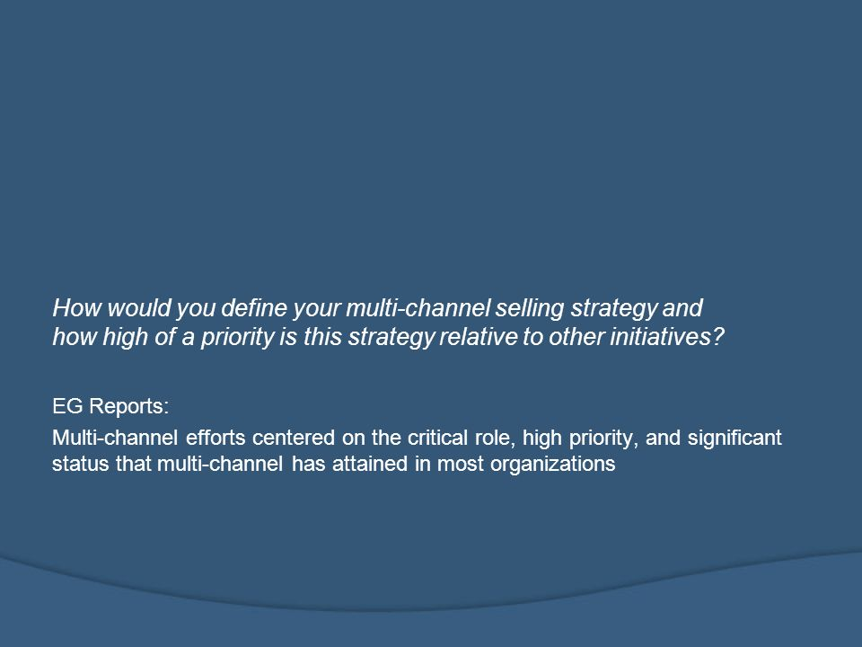 How would you define your multi-channel selling strategy and how high of a priority is this strategy relative to other initiatives.