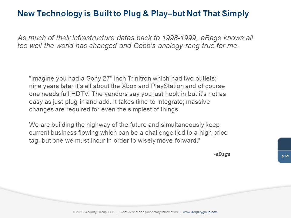p. 51 © 2008 Acquity Group, LLC | Confidential and proprietary information | www.acquitygroup.com New Technology is Built to Plug & Play–but Not That