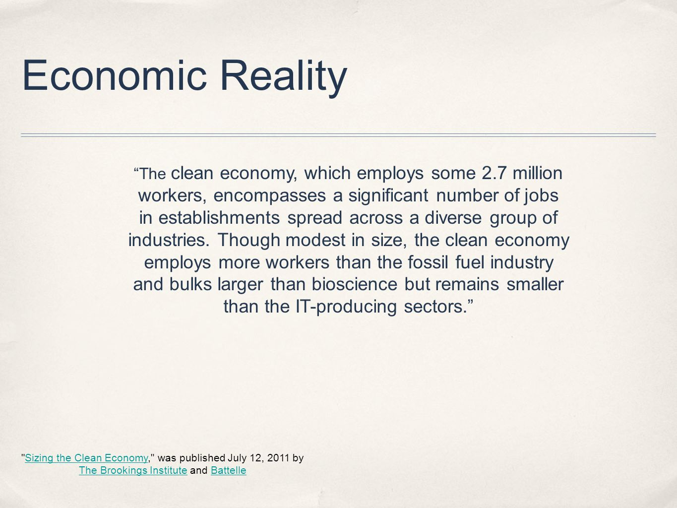 Economic Reality The clean economy, which employs some 2.7 million workers, encompasses a significant number of jobs in establishments spread across a diverse group of industries.