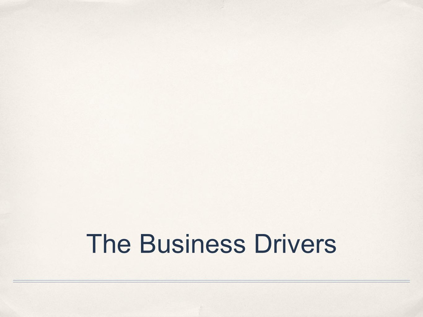 The Business Drivers
