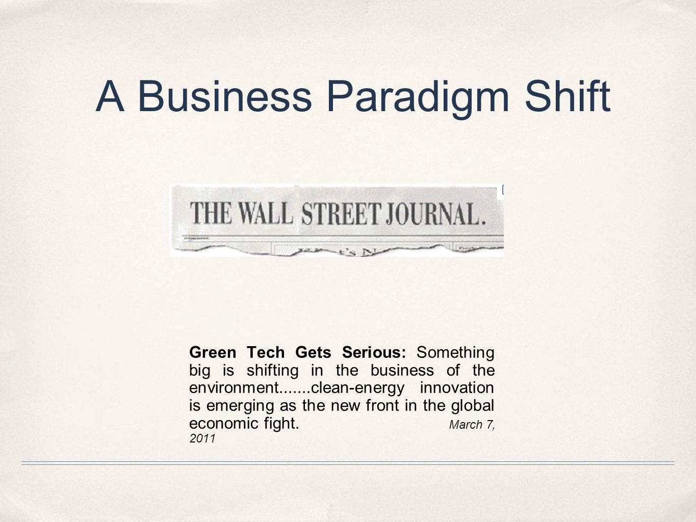 A Business Paradigm Shift Green Tech Gets Serious: Something big is shifting in the business of the environment.......clean-energy innovation is emerging as the new front in the global economic fight.