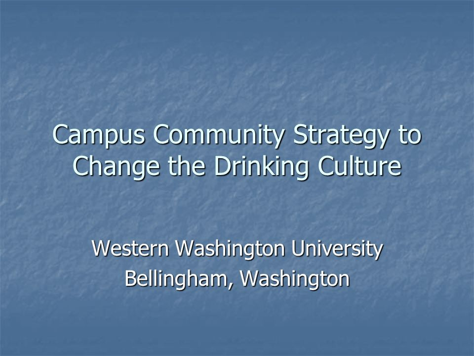 Campus Community Strategy to Change the Drinking Culture Western Washington University Bellingham, Washington