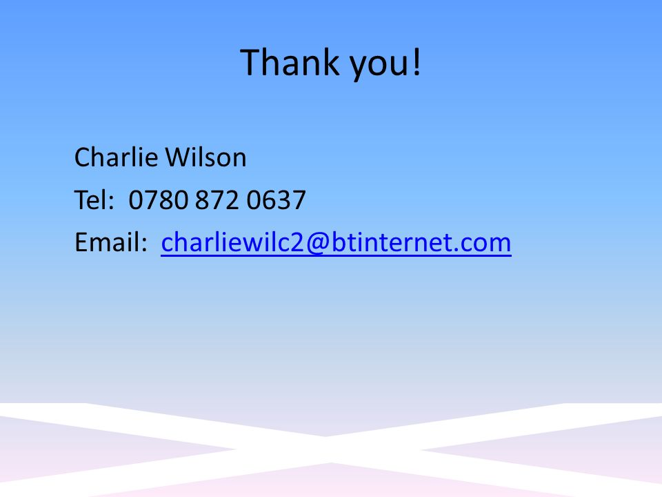 Thank you! Charlie Wilson Tel: 0780 872 0637 Email: charliewilc2@btinternet.comcharliewilc2@btinternet.com