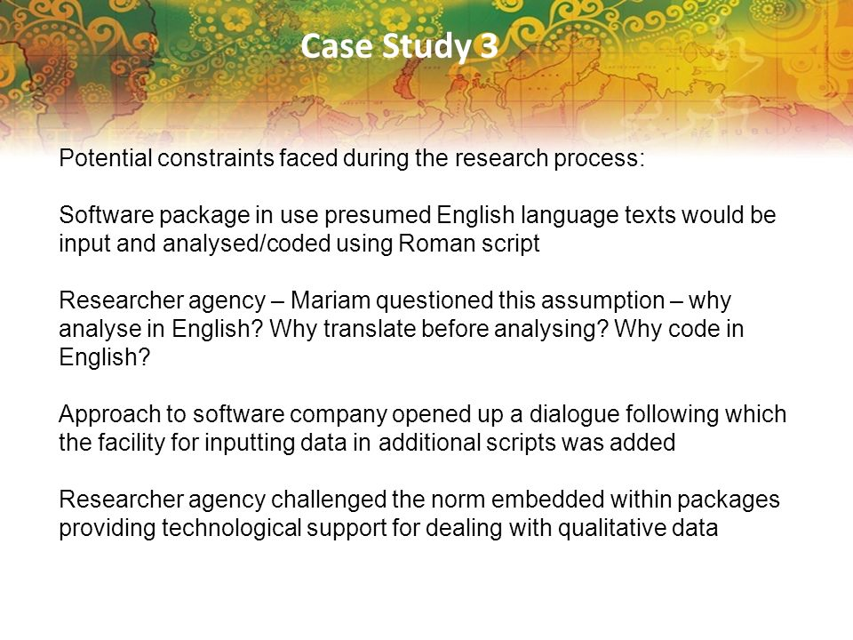 Case Study 3 Potential constraints faced during the research process: Software package in use presumed English language texts would be input and analy
