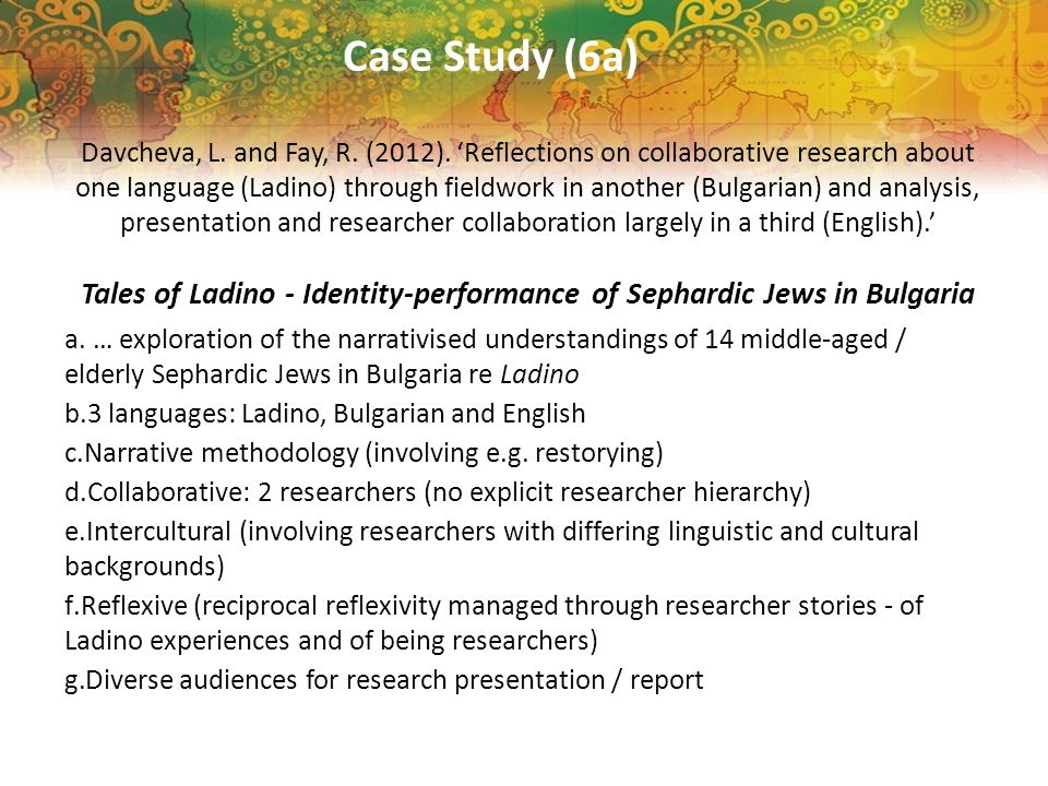 Case Study (6a) Davcheva, L. and Fay, R. (2012). Reflections on collaborative research about one language (Ladino) through fieldwork in another (Bulga