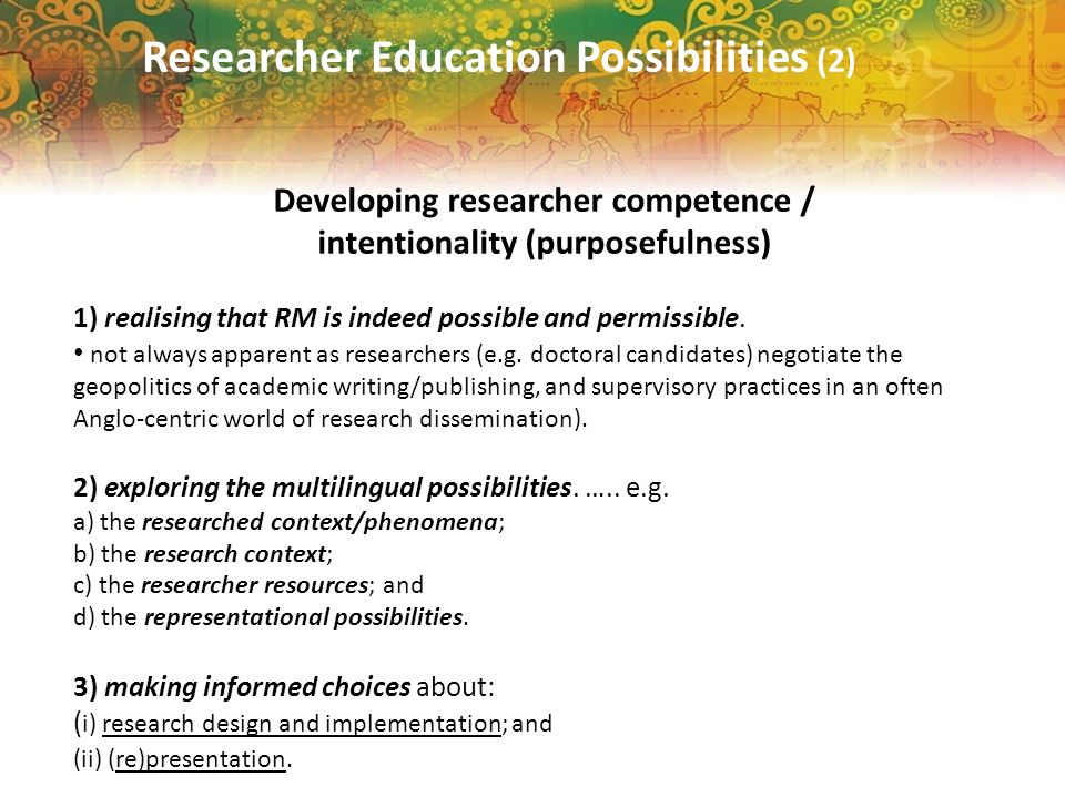 Researcher Education Possibilities (2) Developing researcher competence / intentionality (purposefulness) 1) realising that RM is indeed possible and permissible.