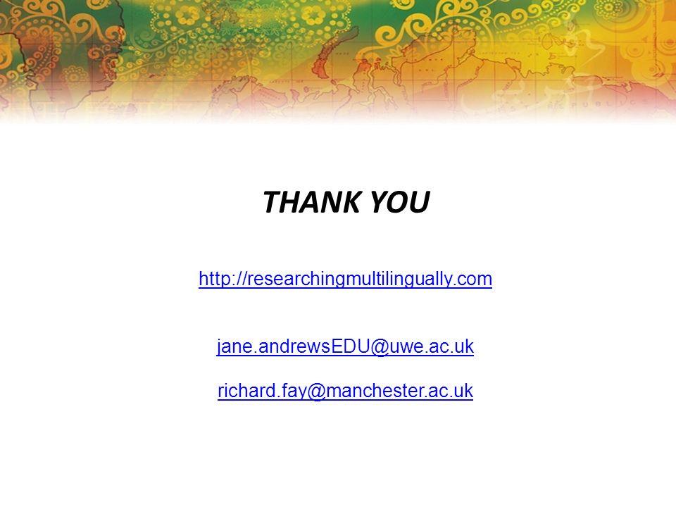 THANK YOU http://researchingmultilingually.com jane.andrewsEDU@uwe.ac.uk richard.fay@manchester.ac.uk