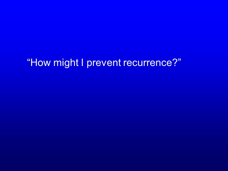 How might I prevent recurrence?