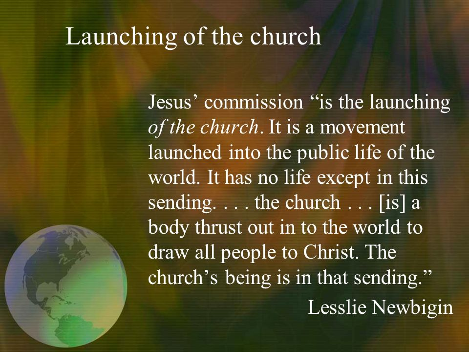 Launching of the church Jesus commission is the launching of the church.