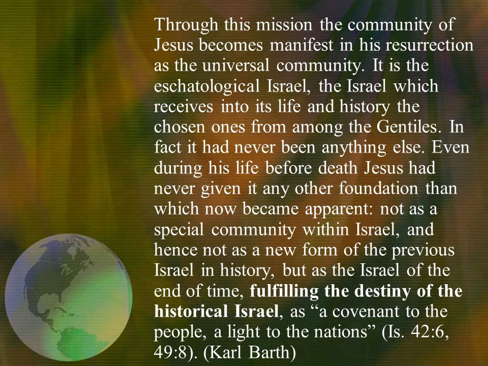 Through this mission the community of Jesus becomes manifest in his resurrection as the universal community.