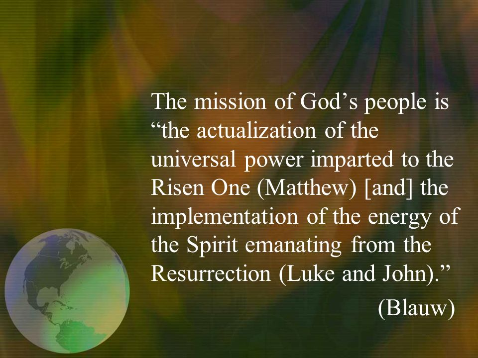 The mission of Gods people is the actualization of the universal power imparted to the Risen One (Matthew) [and] the implementation of the energy of the Spirit emanating from the Resurrection (Luke and John).