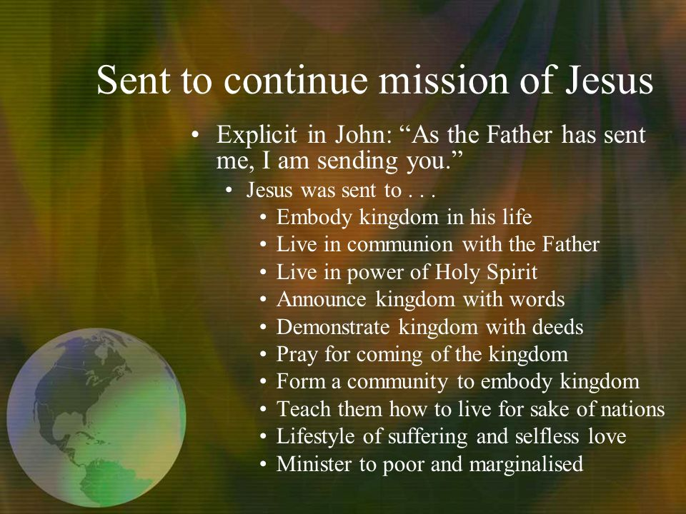 Sent to continue mission of Jesus Explicit in John: As the Father has sent me, I am sending you.