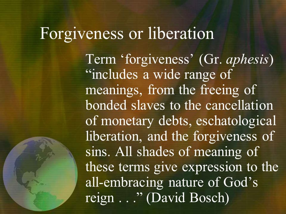 Forgiveness or liberation Term forgiveness (Gr.