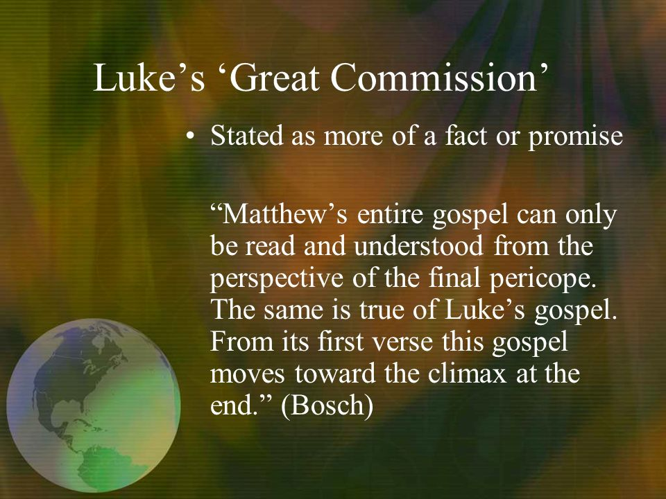 Lukes Great Commission Stated as more of a fact or promise Matthews entire gospel can only be read and understood from the perspective of the final pericope.