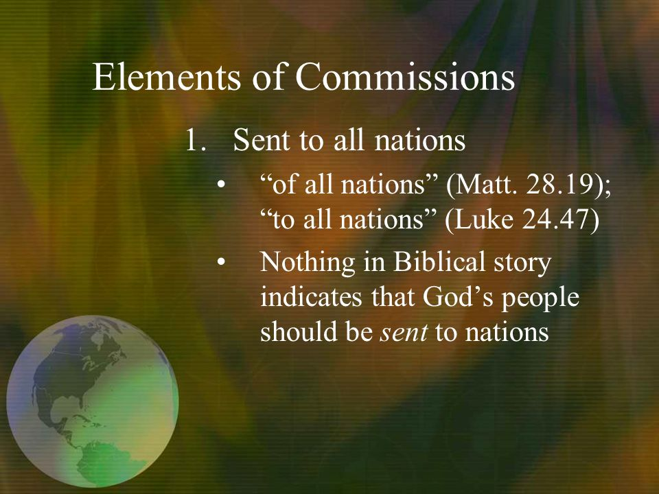 Elements of Commissions 1.Sent to all nations of all nations (Matt.