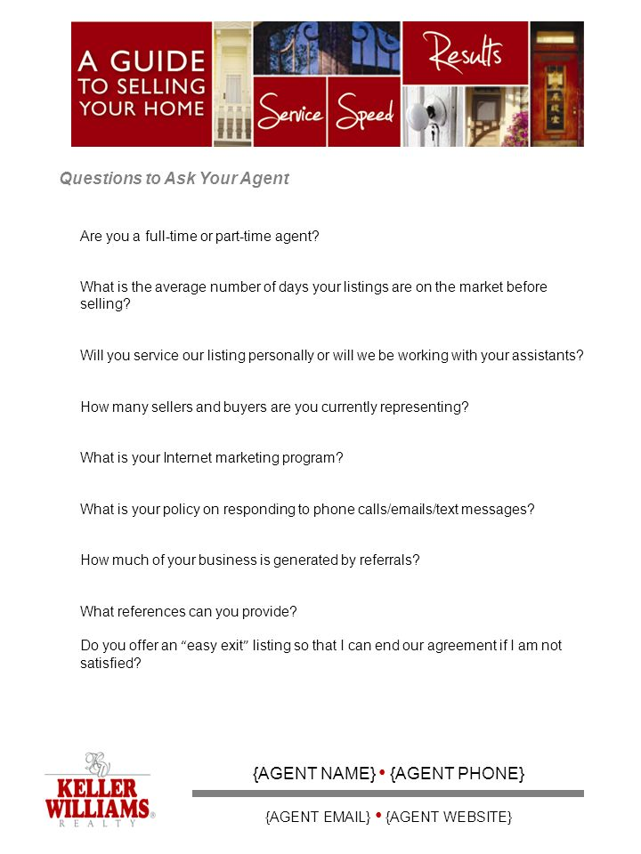 Questions to Ask Your Agent {AGENT NAME} {AGENT PHONE} {AGENT EMAIL} {AGENT WEBSITE} Are you a full-time or part-time agent.
