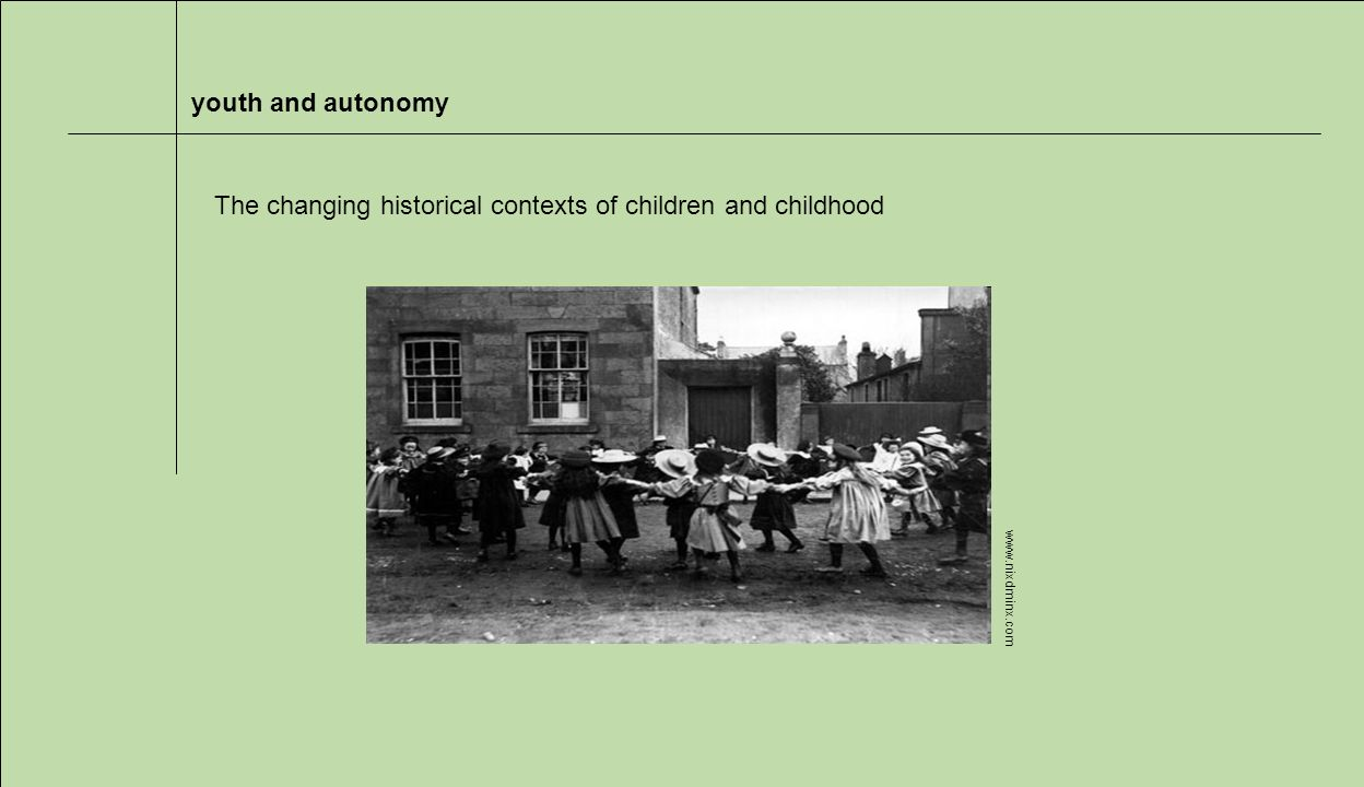 youth and autonomy   The changing historical contexts of children and childhood