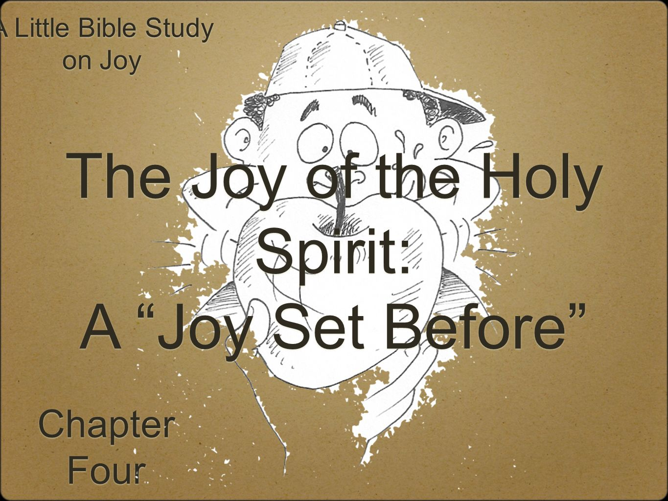 Chapter Four Chapter Four A Little Bible Study on Joy The Joy of the Holy Spirit: A Joy Set Before The Joy of the Holy Spirit: A Joy Set Before
