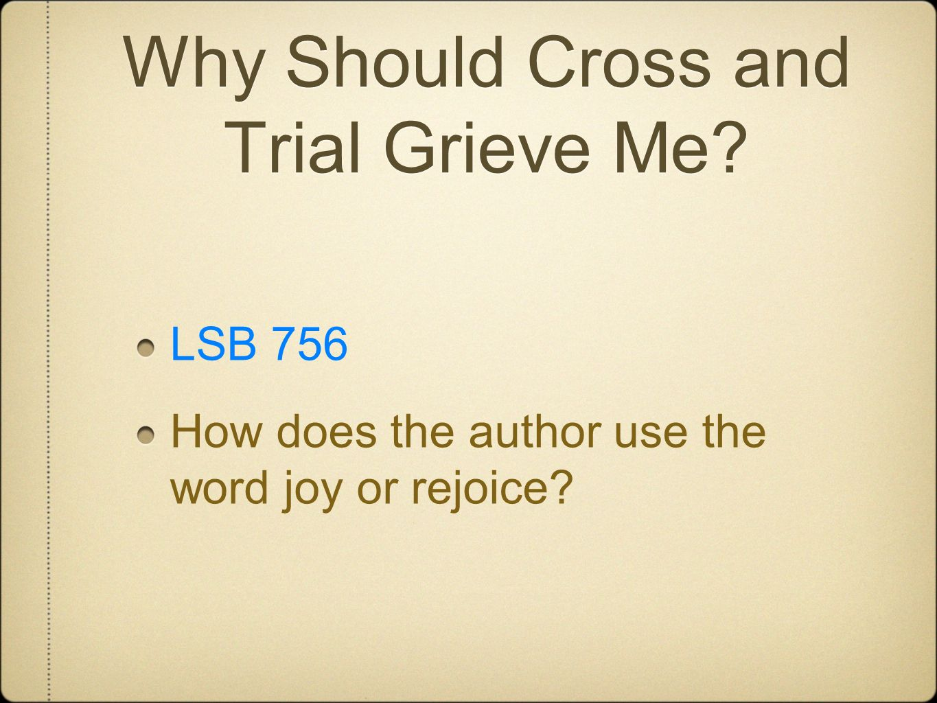 Why Should Cross and Trial Grieve Me? LSB 756 How does the author use the word joy or rejoice?