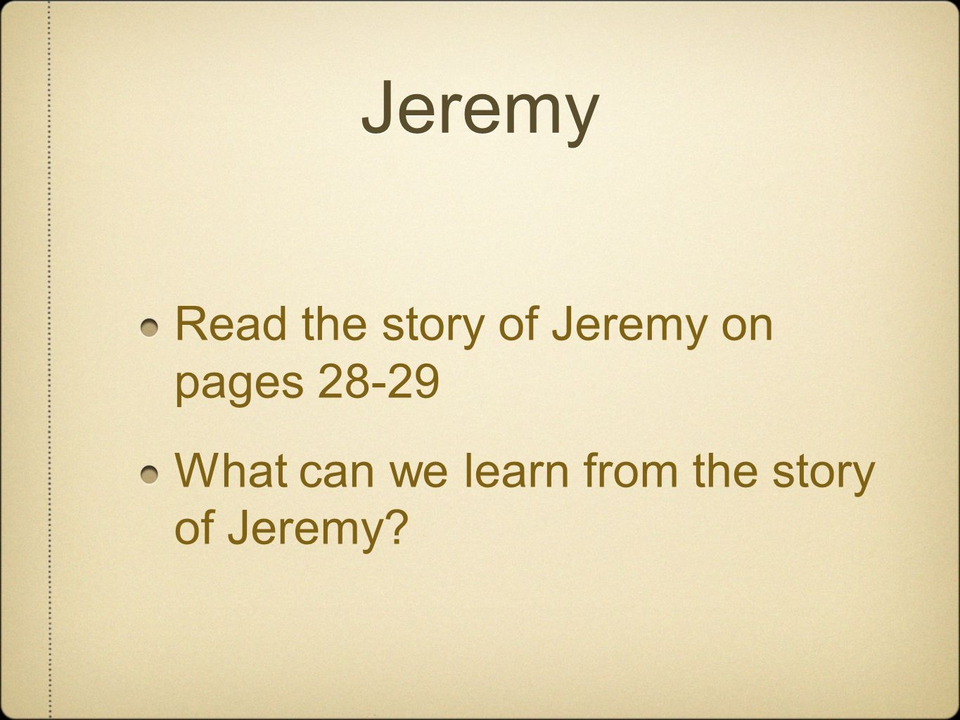 Jeremy Read the story of Jeremy on pages 28-29 What can we learn from the story of Jeremy?