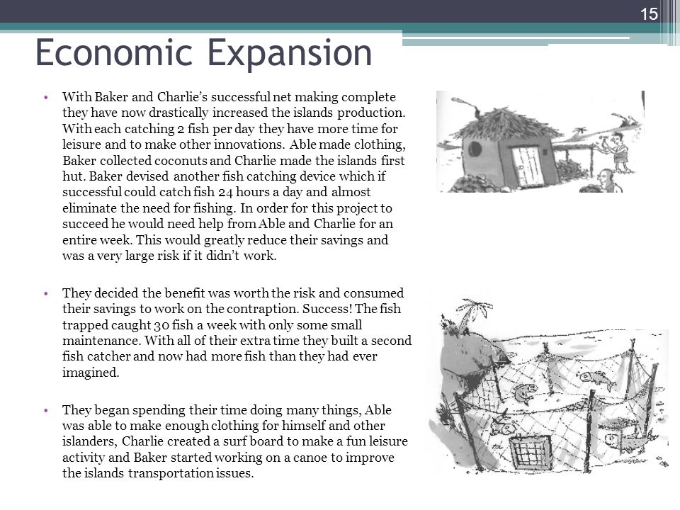 Economic Expansion 15 With Baker and Charlies successful net making complete they have now drastically increased the islands production. With each cat