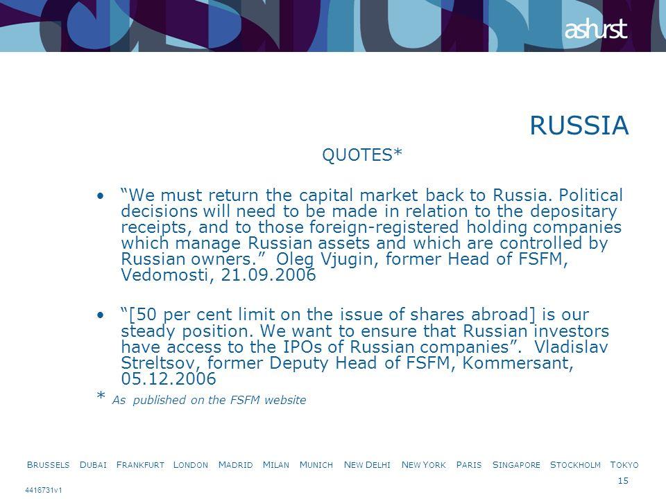B RUSSELS D UBAI F RANKFURT L ONDON M ADRID M ILAN M UNICH N EW D ELHI N EW Y ORK P ARIS S INGAPORE S TOCKHOLM T OKYO 15 4416731v1 RUSSIA QUOTES* We must return the capital market back to Russia.