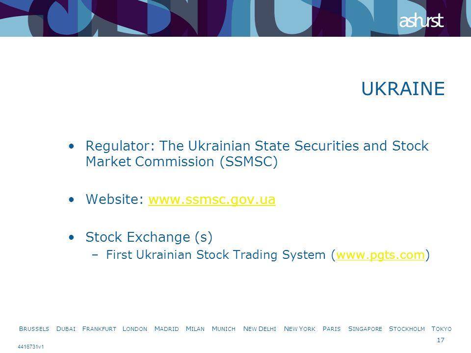 B RUSSELS D UBAI F RANKFURT L ONDON M ADRID M ILAN M UNICH N EW D ELHI N EW Y ORK P ARIS S INGAPORE S TOCKHOLM T OKYO 17 4416731v1 UKRAINE Regulator: The Ukrainian State Securities and Stock Market Commission (SSMSC) Website: www.ssmsc.gov.uawww.ssmsc.gov.ua Stock Exchange (s) –First Ukrainian Stock Trading System (www.pgts.com)www.pgts.com