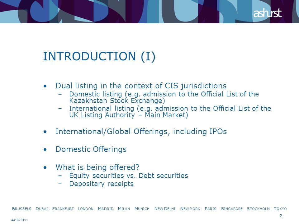 B RUSSELS D UBAI F RANKFURT L ONDON M ADRID M ILAN M UNICH N EW D ELHI N EW Y ORK P ARIS S INGAPORE S TOCKHOLM T OKYO 2 4416731v1 INTRODUCTION (I) Dual listing in the context of CIS jurisdictions –Domestic listing (e.g.