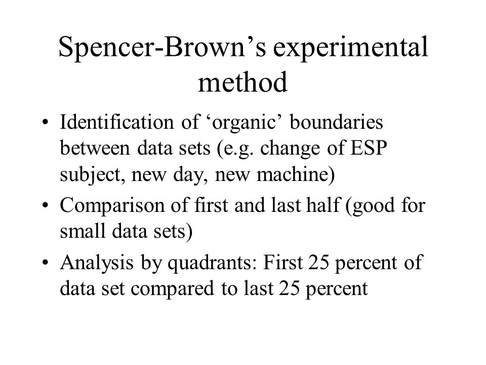 Spencer-Browns experimental method Identification of organic boundaries between data sets (e.g. change of ESP subject, new day, new machine) Compariso