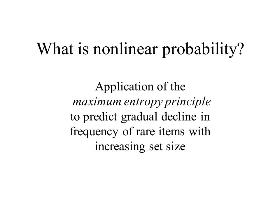 What is nonlinear probability? Application of the maximum entropy principle to predict gradual decline in frequency of rare items with increasing set