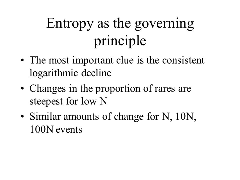 Entropy as the governing principle The most important clue is the consistent logarithmic decline Changes in the proportion of rares are steepest for l