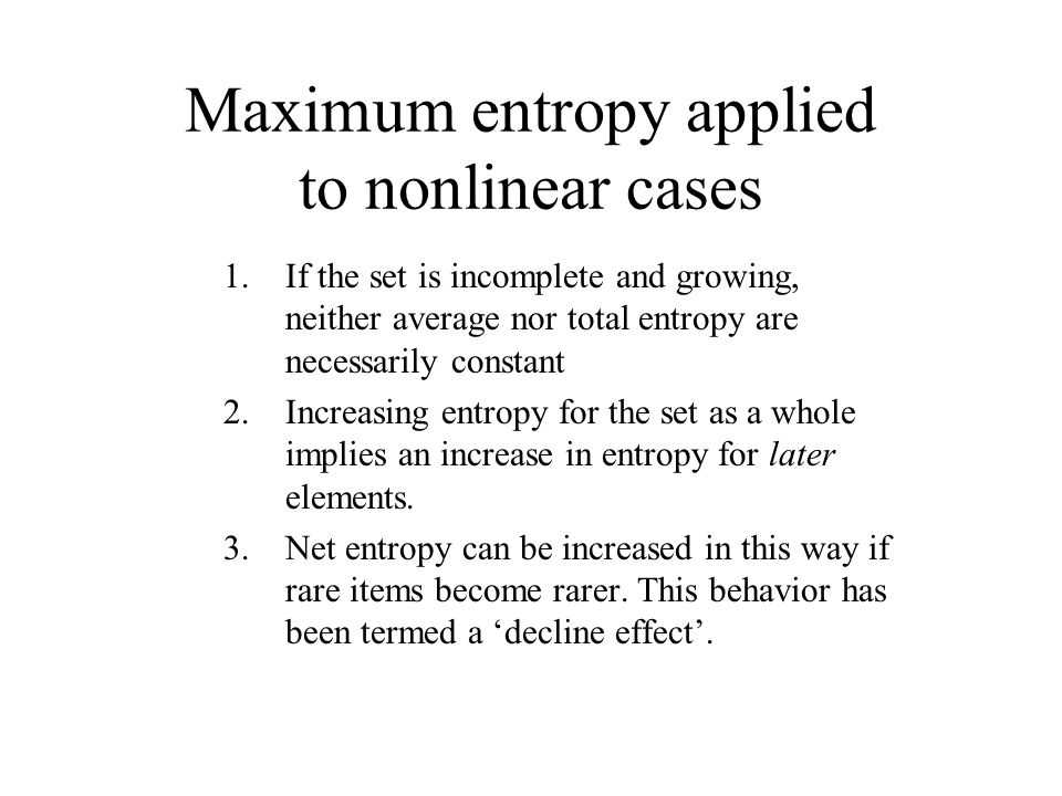 Maximum entropy applied to nonlinear cases 1.If the set is incomplete and growing, neither average nor total entropy are necessarily constant 2.Increa