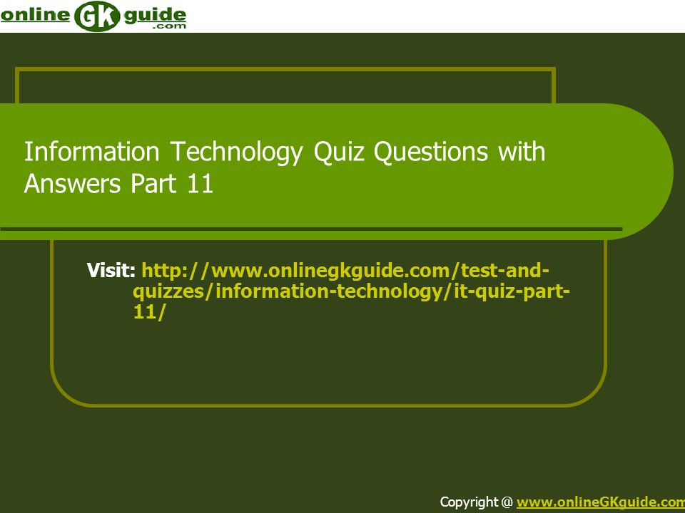 Information Technology Quiz Questions with Answers Part 11 Visit: http://www.onlinegkguide.com/test-and- quizzes/information-technology/it-quiz-part-