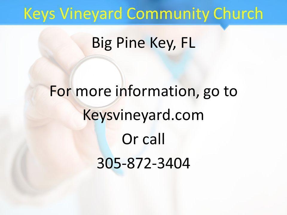 Keys Vineyard Community Church Big Pine Key, FL For more information, go to Keysvineyard.com Or call 305-872-3404