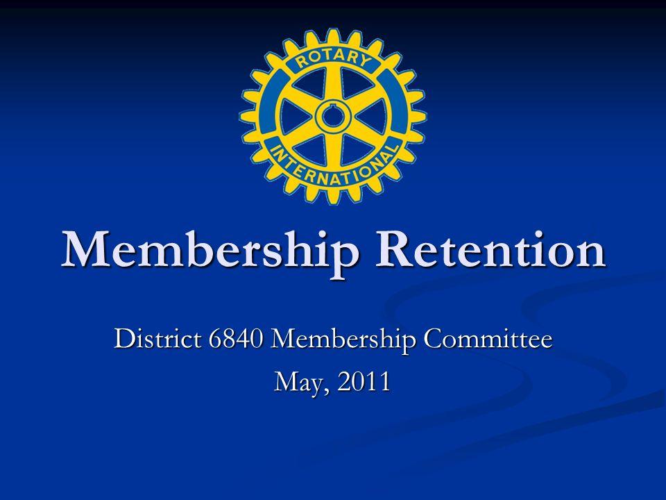 Membership Retention District 6840 Membership Committee May, 2011