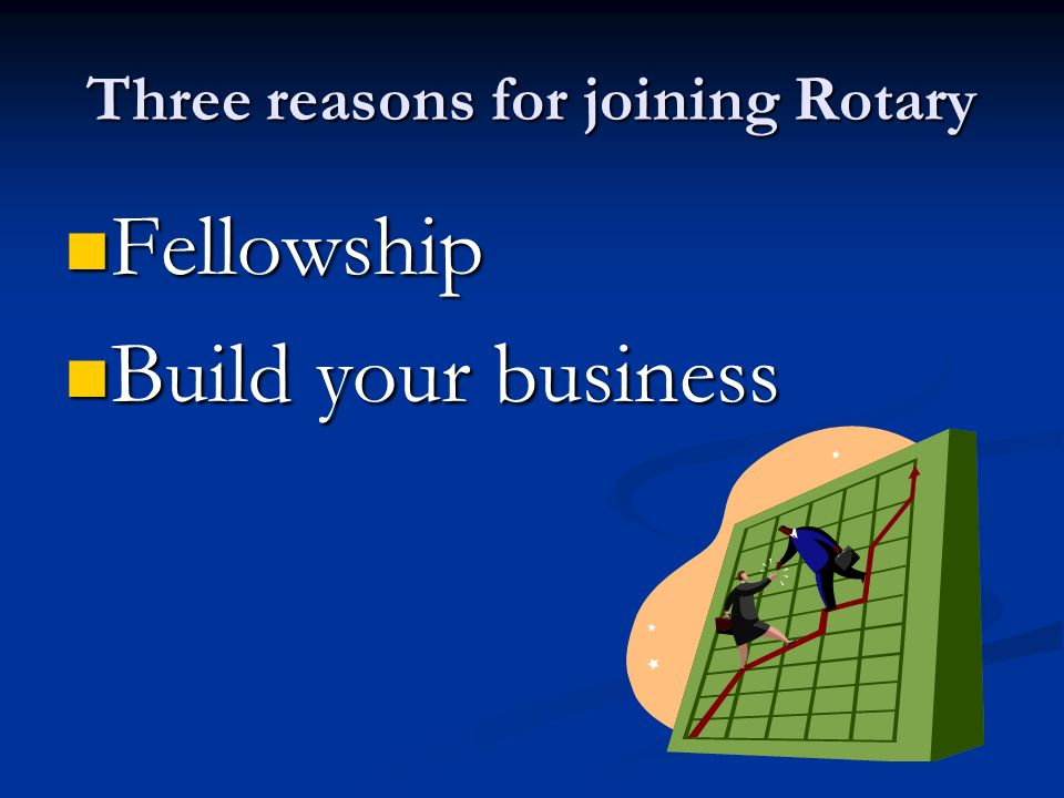 Three reasons for joining Rotary Fellowship Fellowship Build your business Build your business